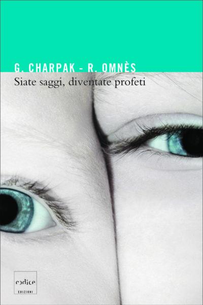 """""""Siate saggi, diventate profeti"""" di Georges Charpak e Roland Omnès"""