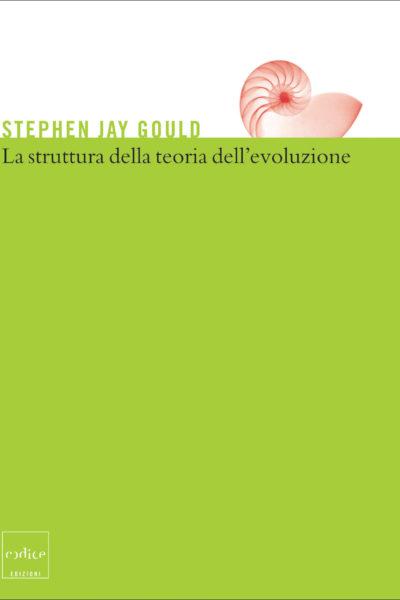"""""""La struttura della teoria dell'evoluzione"""" di Stephen J. Gould"""