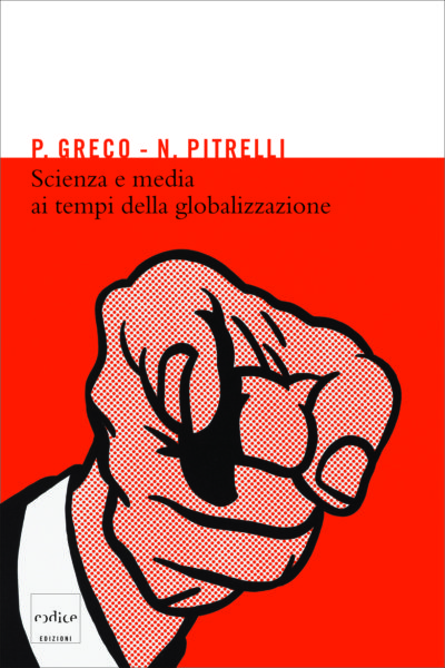 """""""Scienza e media ai tempi della globalizzazione"""" di Greco e Pitrelli"""