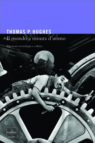 """""""Il mondo a misura d'uomo"""" di Thomas P. Hughes"""