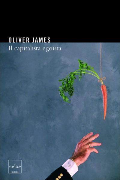 """Il capitalista egoista"" di Oliver James"