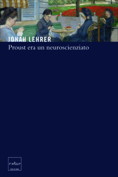 """""""Proust era un neuroscienziato"""" di Jonah Lehrer"""