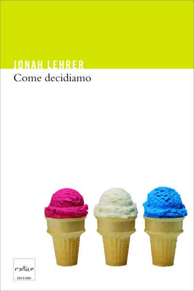"""""""Come decidiamo"""" di Jonah Lehrer"""