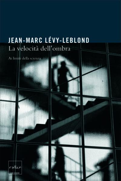 """""""La velocità dell'ombra"""" di Jean-Marc Lévy-Leblond"""