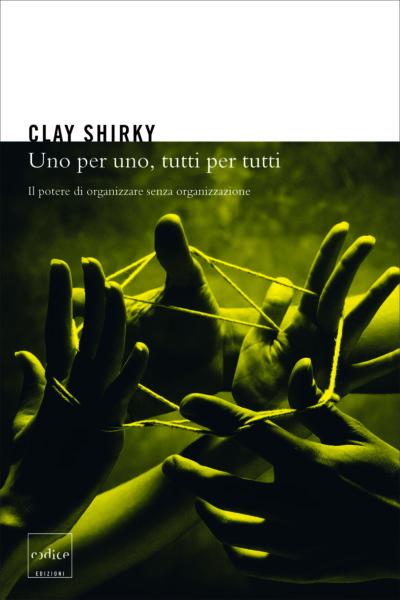 """""""Uno per uno, tuti per tutti"""" di Clay Shirky"""