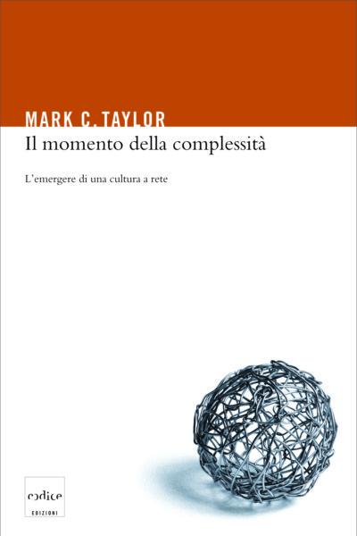 """""""Il momento della complessità"""" di Mark C. Taylor"""