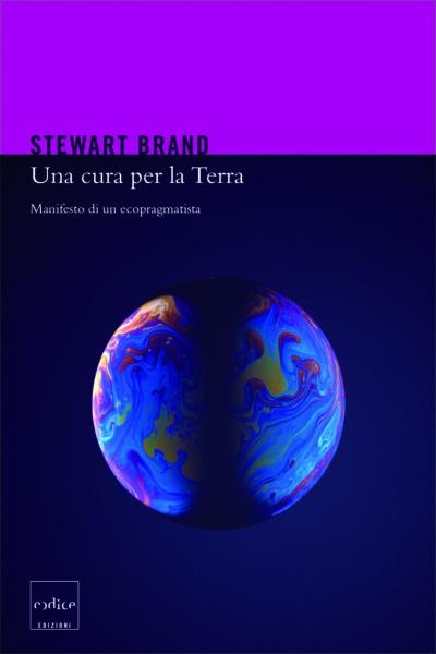 """""""Una cura per la terra"""" di Stewart Brand"""