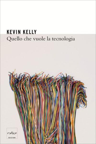 Kelly - Quello che vuole la tecnologia