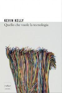 Kevin Kelly - Quello che vuole la tecnologia