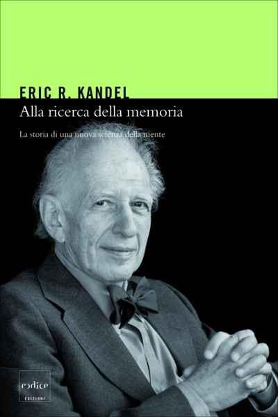 Eric R. Kandel - Alla ricerca della memoria