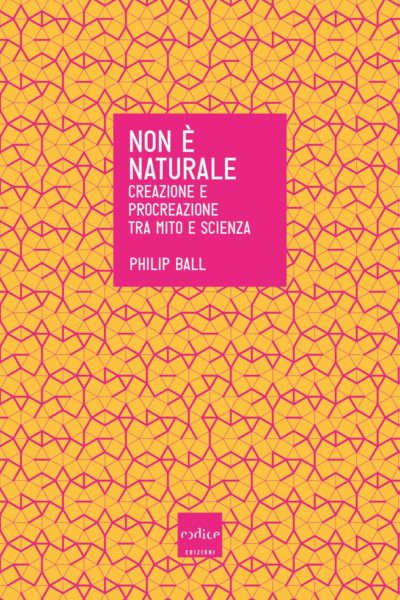 Philip Ball - Non è naturale