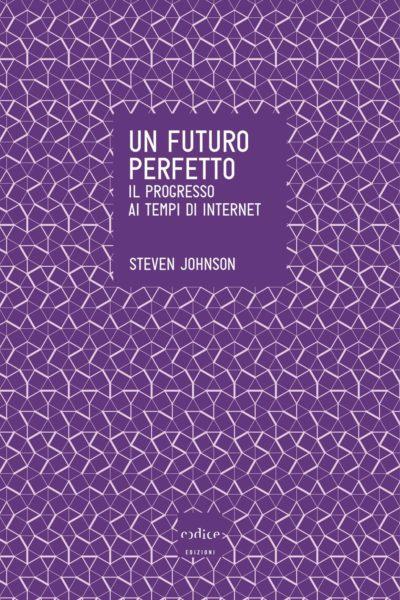 Steven Johnson - Un futuro perfetto