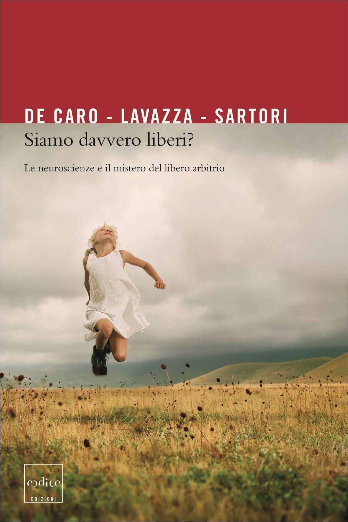 Mario De Caro, Andrea Lavazza, Giuseppe Sartori - Siamo davvero liberi?