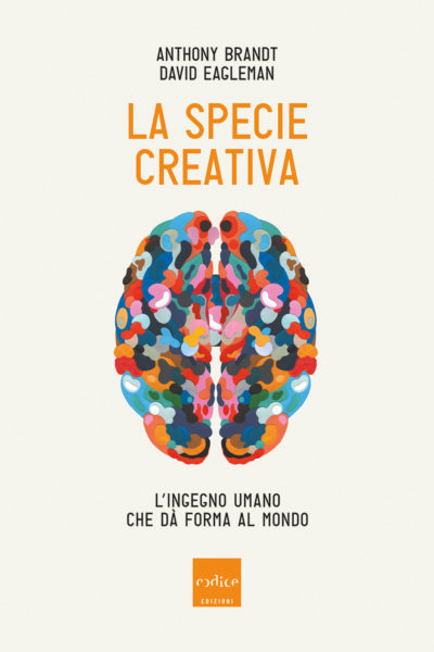"""La specie creativa"" di Anthony Brandt e David Eagleman"
