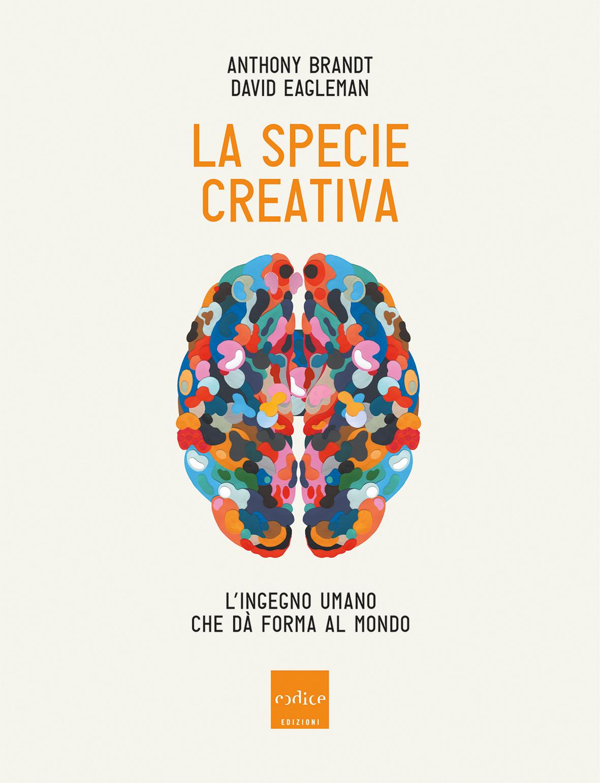 """""""La specie creativa"""" di Anthony Brandt e David Eagleman"""