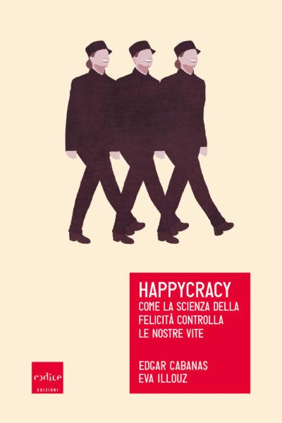 """Happycracy"" di Eva Illouz ed Edgar Cabanas"