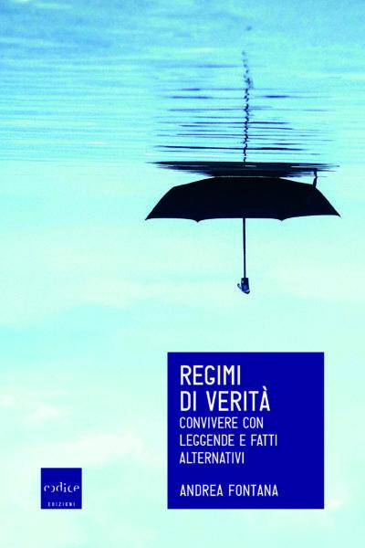 """Regimi di verità"" di Andrea Fontana"