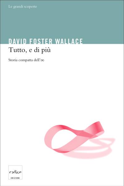 Tutto, e di più, di David Foster Wallace - Codice Edizioni