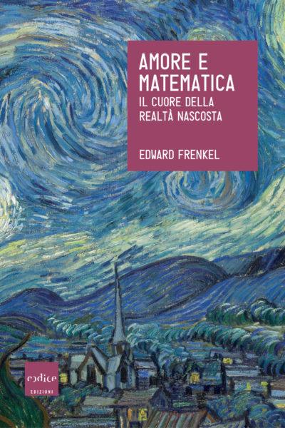 """""""Amore e matematica"""" di Edward Frenkel - Codice Edizioni"""