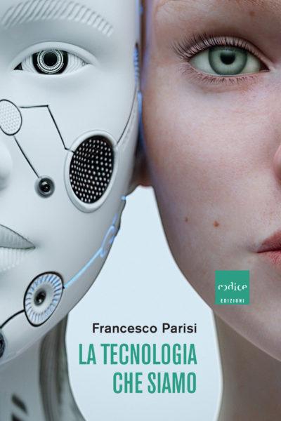 """""""La tecnologia che siamo"""", Francesco Parisi"""