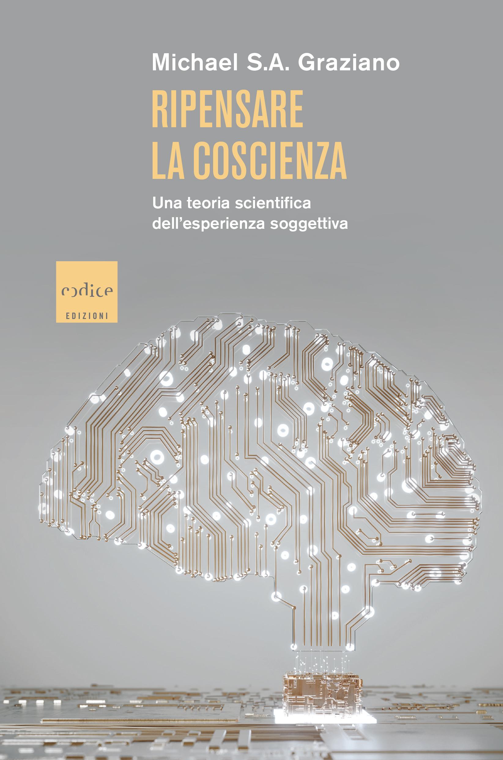 Ripensare la coscienza, Michael Graziano – Codice edizioni