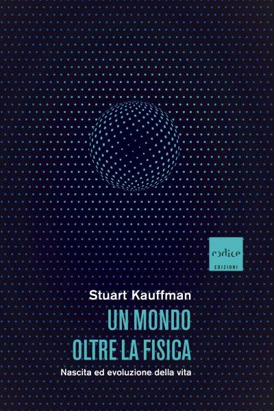 """""""Un mondo oltre la fisica"""" Stuart Kauffman"""