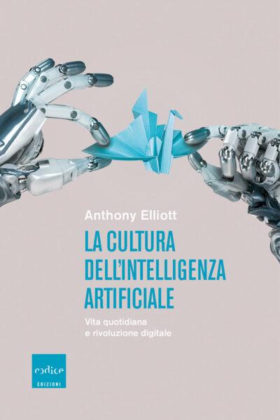 """""""La cultura dell'intelligenza artificiale"""" Anthony Elliott"""
