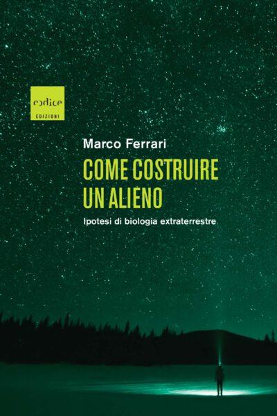 """""""Come costruire un alieno"""" Marco Ferrari"""